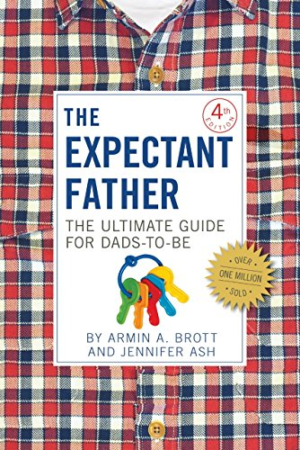 The Expectant Father: The Ultimate Guide for Dads-to-Be by [Brott, Armin A., Ash, Jennifer]