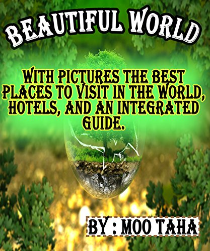 Beautiful world: With pictures the best places to visit in the world, hotels, and an integrated guide. (Best Places To Visit In San Francisco)