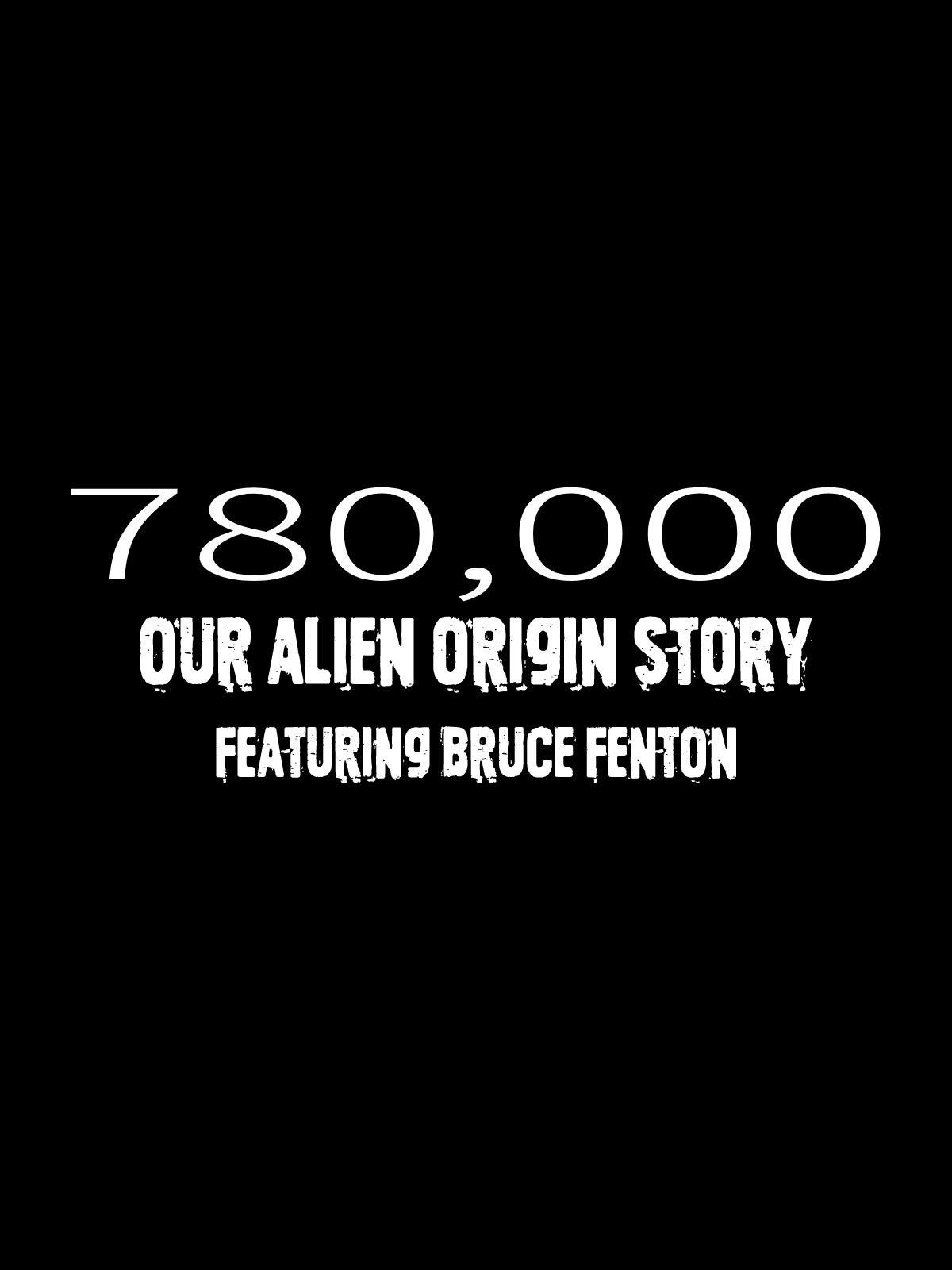 780,000: Our Alien Origin Story, Featuring Bruce Fenton