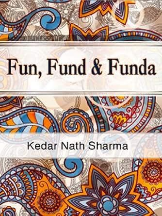 Fun, Fund & Funda - Kindle edition by Kedar Nath Sharma