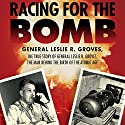 Racing for the Bomb: The True Story of General Leslie R. Groves, the Man Behind the Birth of the Atomic Age Audiobook by Robert S. Norris Narrated by Peter Johnson