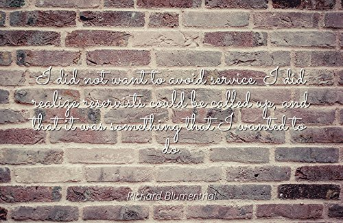 Richard Blumenthal   Famous Quotes Laminated Poster Print 24X20   I Did Not Want To Avoid Service  I Did Realize Reservists Could Be Called Up  And That It Was Something That I Wanted To Do
