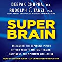 Super Brain: Unleashing the Explosive Power of Your Mind to Maximize Health, Happiness, and Spiritual Well-Being Audiobook by Rudolph E. Tanzi, Deepak Chopra MD Narrated by Shishir Kurup