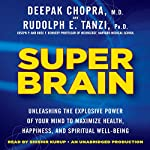 Super Brain: Unleashing the Explosive Power of Your Mind to Maximize Health, Happiness, and Spiritual Well-Being | Rudolph E. Tanzi,Deepak Chopra MD