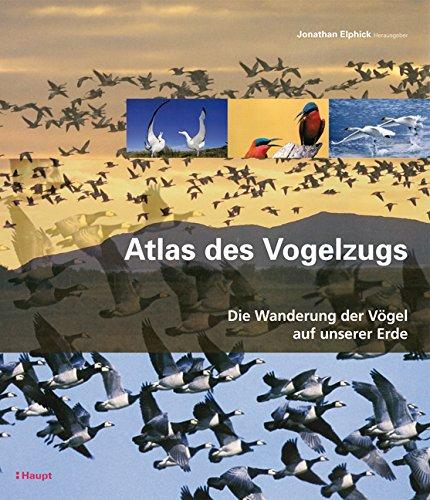 Atlas des Vogelzugs: Die Wanderung der Vögel auf unserer Erde