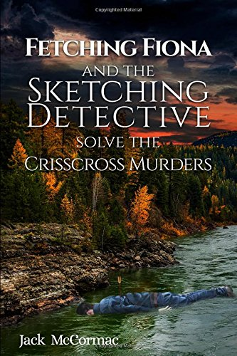 FETCHING FIONA AND THE SKETCHING DETECTIVE SOLVE THE CRISSCROSS MURDERS