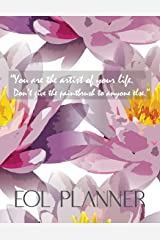 EOL Planner: You Are the Artist of Your Life.: End of Life Planner Organizer Floral Cover Paperback