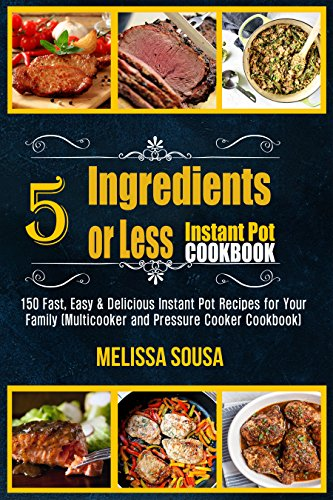 Amazon instant pot cookbook 5 ingredients or less instant pot instant pot cookbook 5 ingredients or less instant pot cookbook 150 fast easy forumfinder Image collections