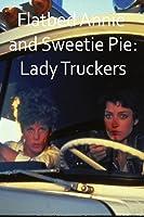 Flatbed Annie & Sweetiepie: Lady Truckers