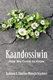 Kaandossiwin : How We Come to Know, Absolon, Kathleen E., 1552664406