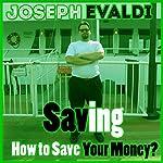 Saving: How to Save Your Money: Money: Learning the Basics Book 2 | Joseph Evaldi