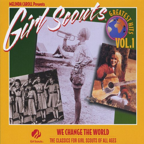 Girl Scouts Greatest Hits, Vol 1, We Change the ()
