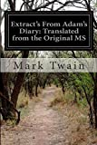Extract's from Adam's Diary: Translated from the Original MS, Mark Twain, 1500194352
