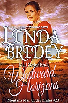 Mail Order Bride - Westward Horizons: Historical Cowboy Romance Novel (Montana Mail Order Brides Book 23) by [Bridey, Linda]