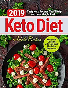 Keto Diet 2019: Tasty Keto Recipes That'll Help You Lose Weight Fast | Ketogenic Cooking with Low Carb Meals for Beginners