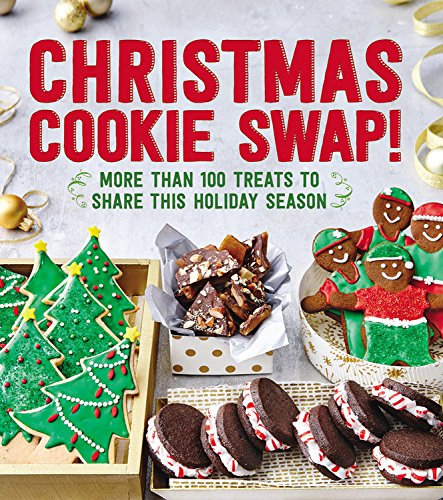 Christmas Cookie Swap!: More Than 100 Treats to Share this Holiday Season