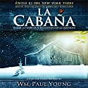 La Cabana [The Shack (Texto Completo)]: Donde La Tragedia Se Encuentra Con La Eternidad Audiobook by William P Young Narrated by Frank Rodriguez