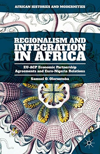 Regionalism and Integration in Africa: EU-ACP Economic Partnership Agreements and Euro-Nigeria Relations (African Histor