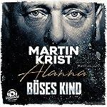 Böses Kind: Der erste Fall für Kommissar Henry Frei (Alanna 1) | Martin Krist