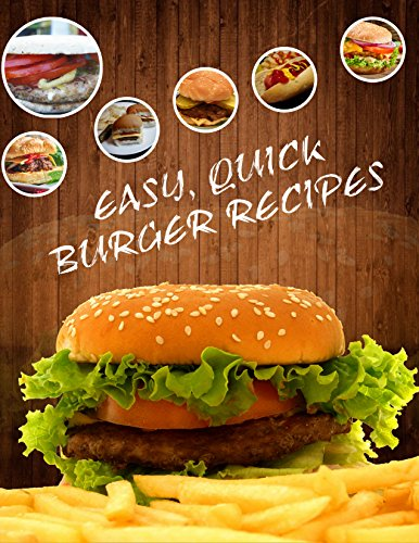 Delicious Burger Recipes: Easy and Quick Recipes by Sheikh Ahsan