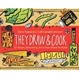 They Draw and Cook: 107 Recipes Illustrated by Artists from Around the World