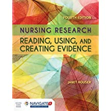 Nursing Research: Reading, Using and Creating Evidence : Includes Navigate 2 Advantage Access: Includes Navigate 2 Advantage Access