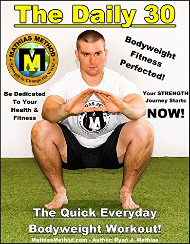 The DAILY 30: The Quick Everyday Bodyweight Workout Basic Fitness Exercise Routine for children teen men women and senior The STRENGTH WARRIOR Workout Routine  Series Book 1