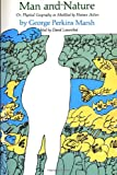 Man and Nature : Or, Physical Geography as Modified by Human Action, Marsh, George Perkins, 0674544528