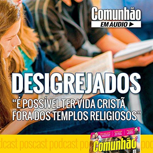 Desigrejados:  Possvel Ter Vida Crist Fora dos Templos Religiosos - EP