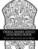 Tribal Masks Adult Coloring Book: Tribal Mask Large One Sided Relaxing Masks Coloring Book For Grownups. Tribal Masks Designs & Patterns (Tribal Coloring Book, African Masks, Asian Masks, Tiki Masks)