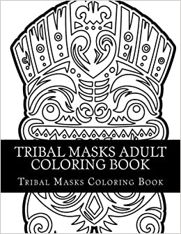 Tribal Masks Designs Patterns Coloring Book African Asian Tiki 9781973796183