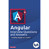 Angular Interview Questions and Answers: Including Angular 6, 5, 4 and 2