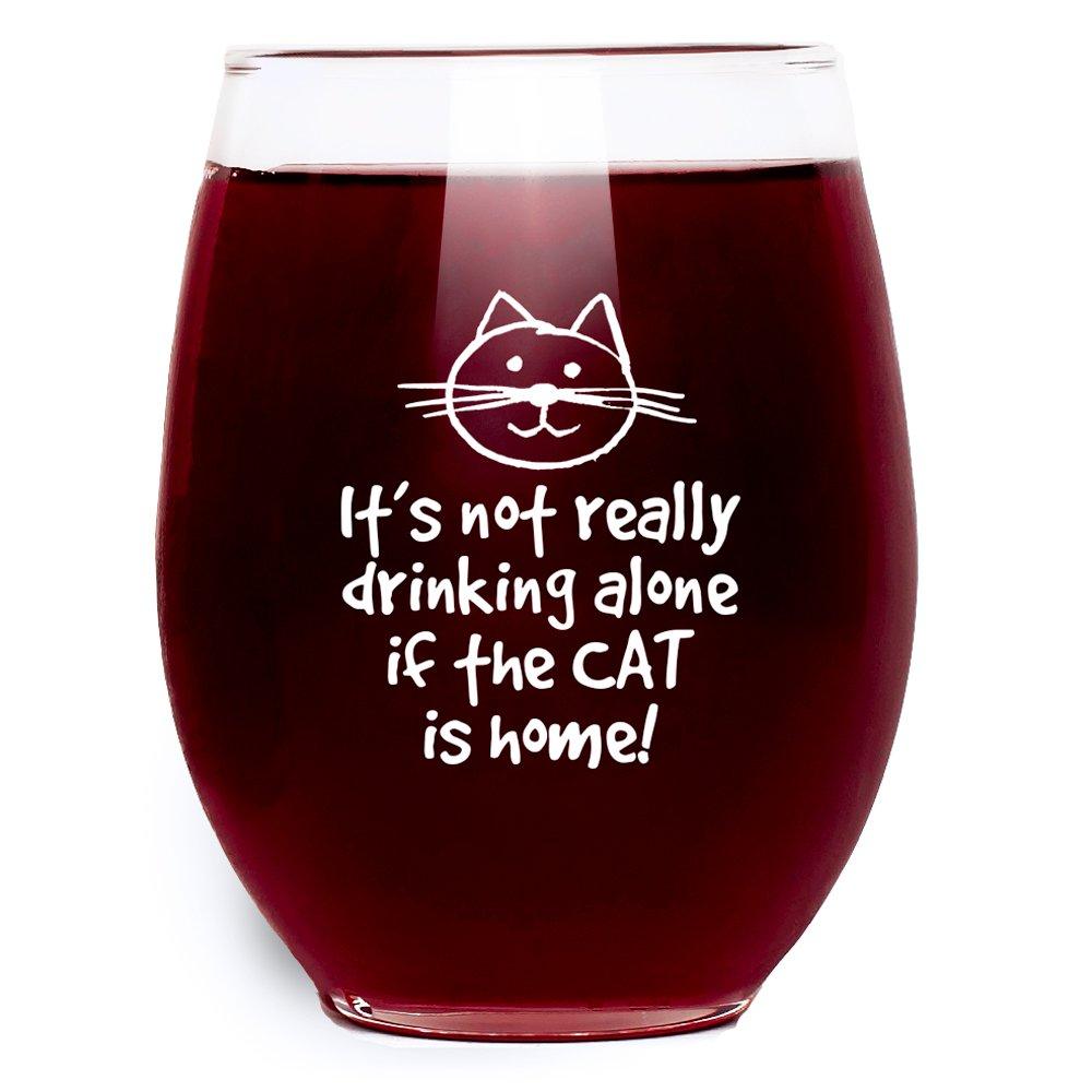 It's Not Really Drinking Alone If The Cat Is Home Wine Glass - Stemless - Large Pour (15 oz.) Funny Gift Idea for Cat Lovers