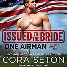 Issued to the Bride: One Airman: Brides of Chance Creek, Book 2 Audiobook by Cora Seton Narrated by Wendy Tremont King