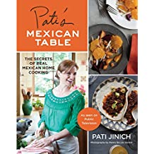 Pati's Mexican Table: The Secrets of Real Mexican Home Cooking