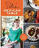 Pati s Mexican Table: The Secrets of Real Mexican Home Cooking