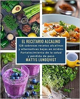 El recetario alcalino: 128 sabrosas recetas alcalinas y alternativas bajas en ácidos: Fortalecimiento de la salud y pérdida de peso: Amazon.es: Mattis ...
