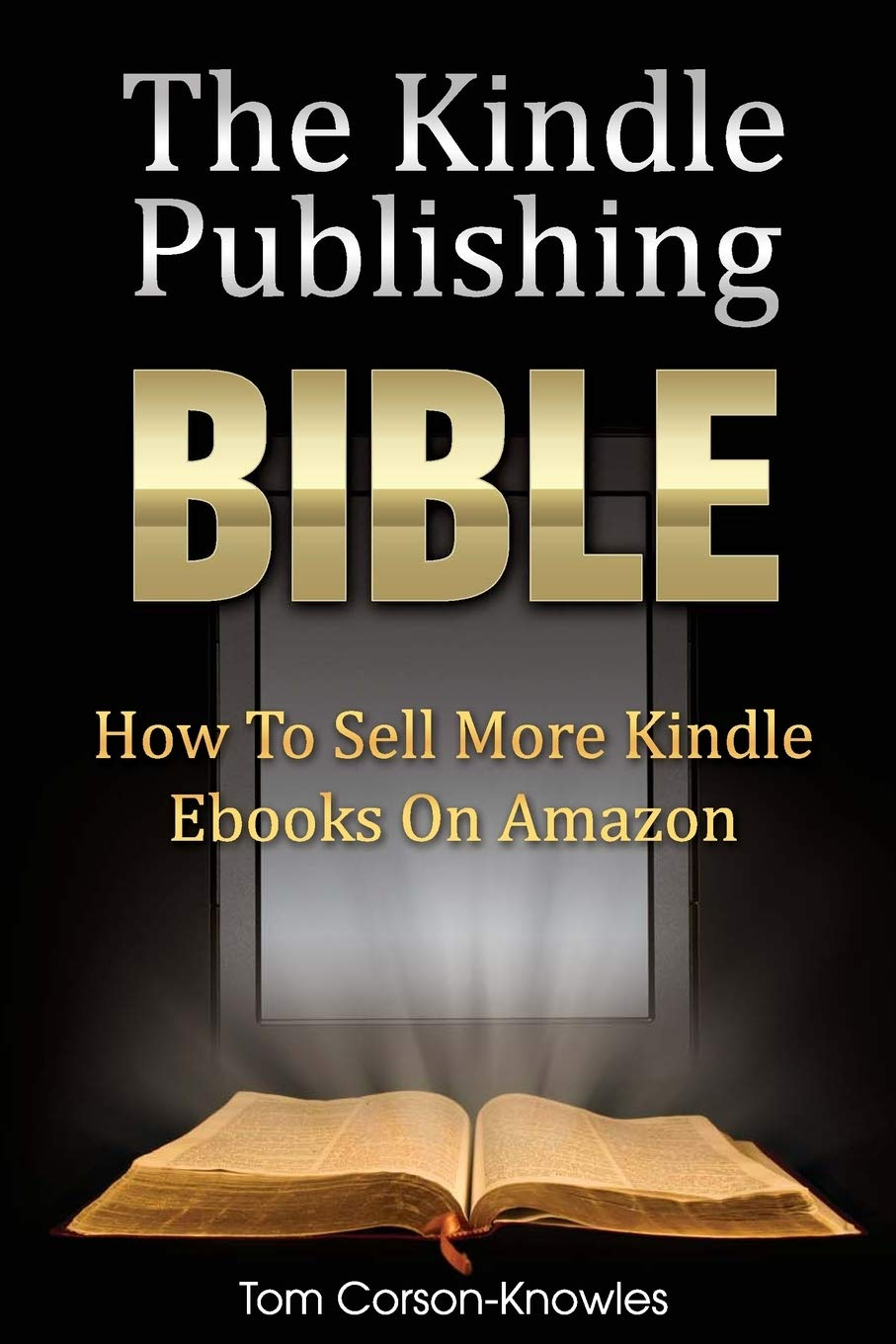 Image for The Kindle Publishing Bible: How To Sell More Kindle Ebooks on Amazon (The Kindle Bible)