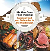 Mr. Goo Goes Food Tripping: Famous Food and Delicacies in the Middle East: Middle Eastern Food Guide for Kids (Children's Explore the World Books Book 3)