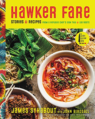 Hawker Fare: Stories & Recipes from a Refugee Chef8217;s Isan Thai & Lao Roots by James Syhabout, John Birdsall