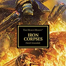 Iron Corpses: The Horus Heresy Audiobook by David Annandale Narrated by Annie Aldington, Sean Barrett, Saul Reichlin