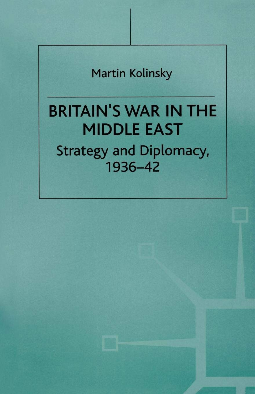 Britain's War in the Middle East: Strategy and Diplomacy, 1936–42