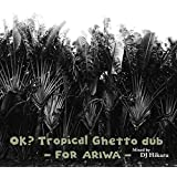 OK? Tropical Ghetto dub - for ARIWA -