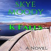 K Falls | Skye K. Moody