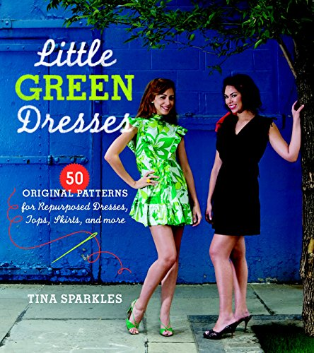 Little Green Dresses: 50 Original Patterns for Repurposed Dresses, Tops, Skirts, and More (Tiered Dress Sparkle)