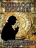 Sherlock Holmes: The Occult World Of Arthur Conan Doyle