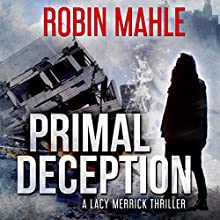 Primal Deception: A Lacy Merrick Thriller, Book 1 Audiobook by Robin Mahle Narrated by Caroline McLaughlin