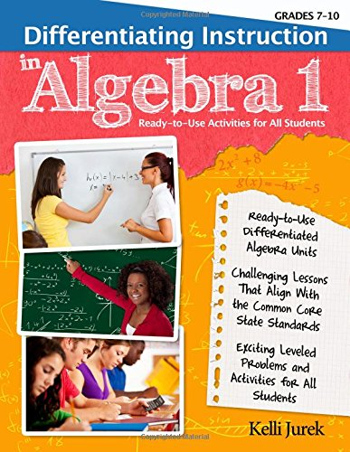 Differentiating Instruction in Algebra 1: Ready-to-Use Activities for All Students, Grades 7-10