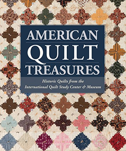 American Quilt Treasures: Historic Quilts from the International Quilt Study Center and (American Quilts)