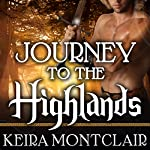 Journey to the Highlands: Robbie and Caralyn: Clan Grant, Book 4 | Keira Montclair